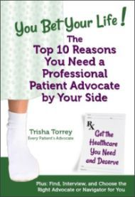 You Bet Your Life! The Top 10 Reasons You Need a Professional Patient Advocate by Your Side - image